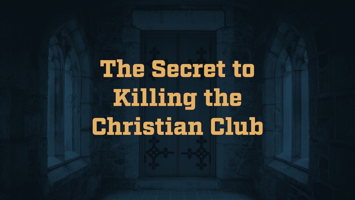 The Secret to Killing the Christian Club