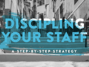 Discipling Your Staff: A Step-by-Step Strategy