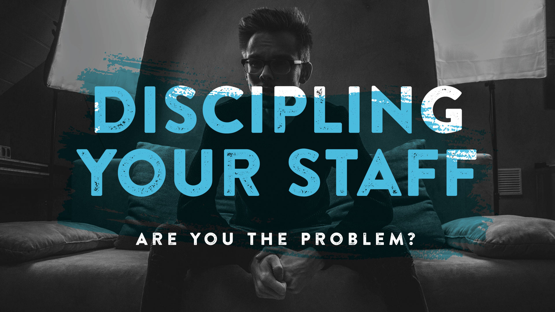 Discipling Your Staff: Are You the Problem?