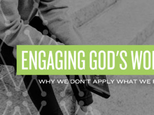 Engaging God's Word: Why We Don't Apply What We Read