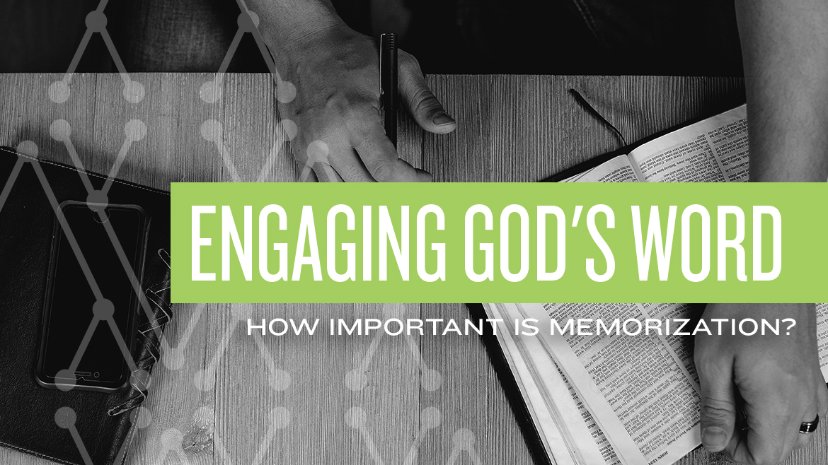 Engaging God's Word: How Important is Memorization?