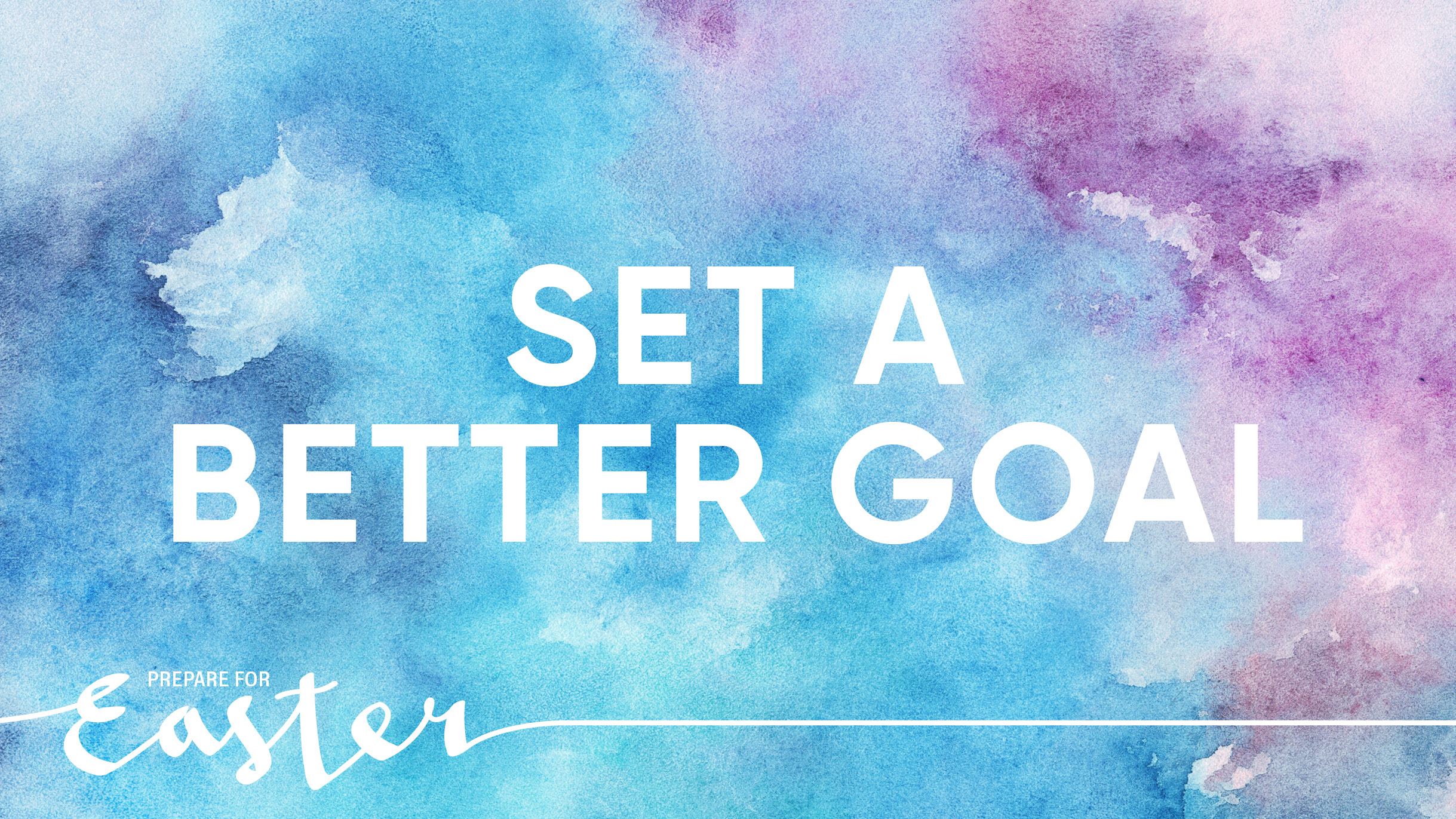 Prepare for Easter: Set a Better Goal