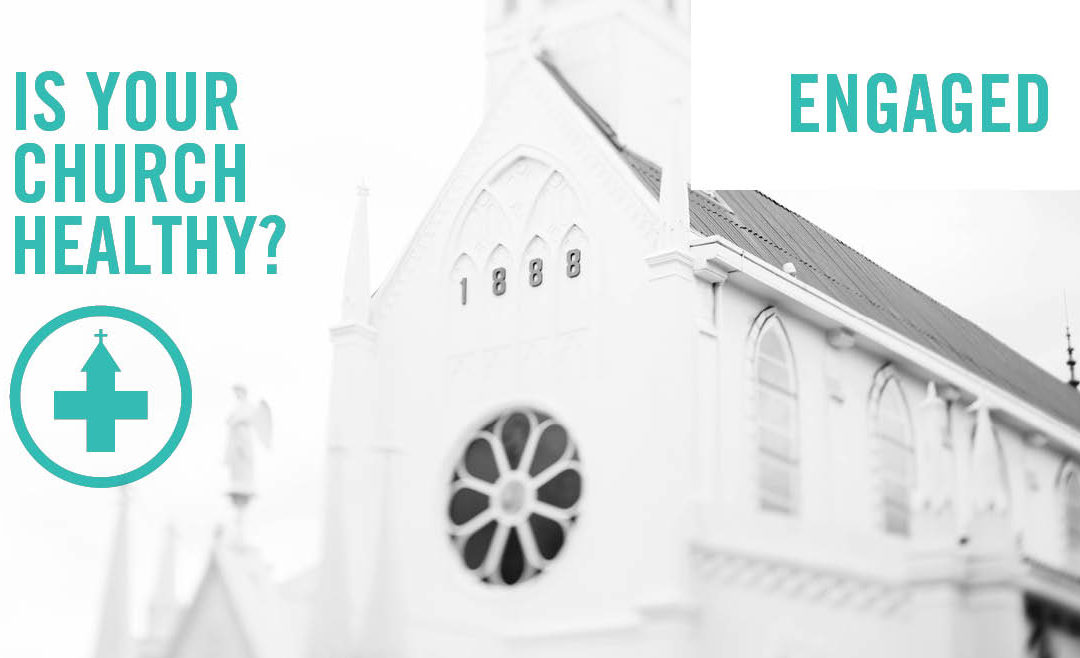 Is Your Church Healthy? Part 1: Engaged