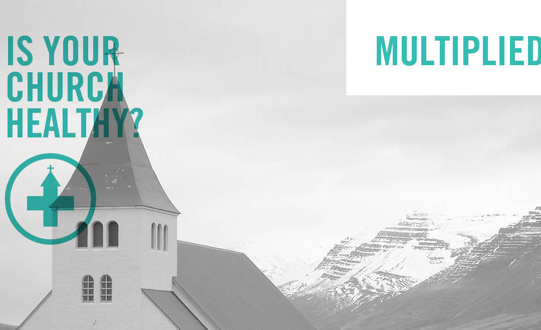 Is Your Church Healthy Part 4: Multiplying