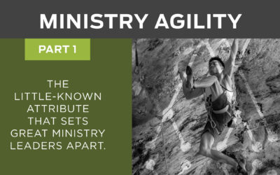The Little-Known Attribute that Sets Great Ministry Leaders Apart: Ministry Agility – Part 1