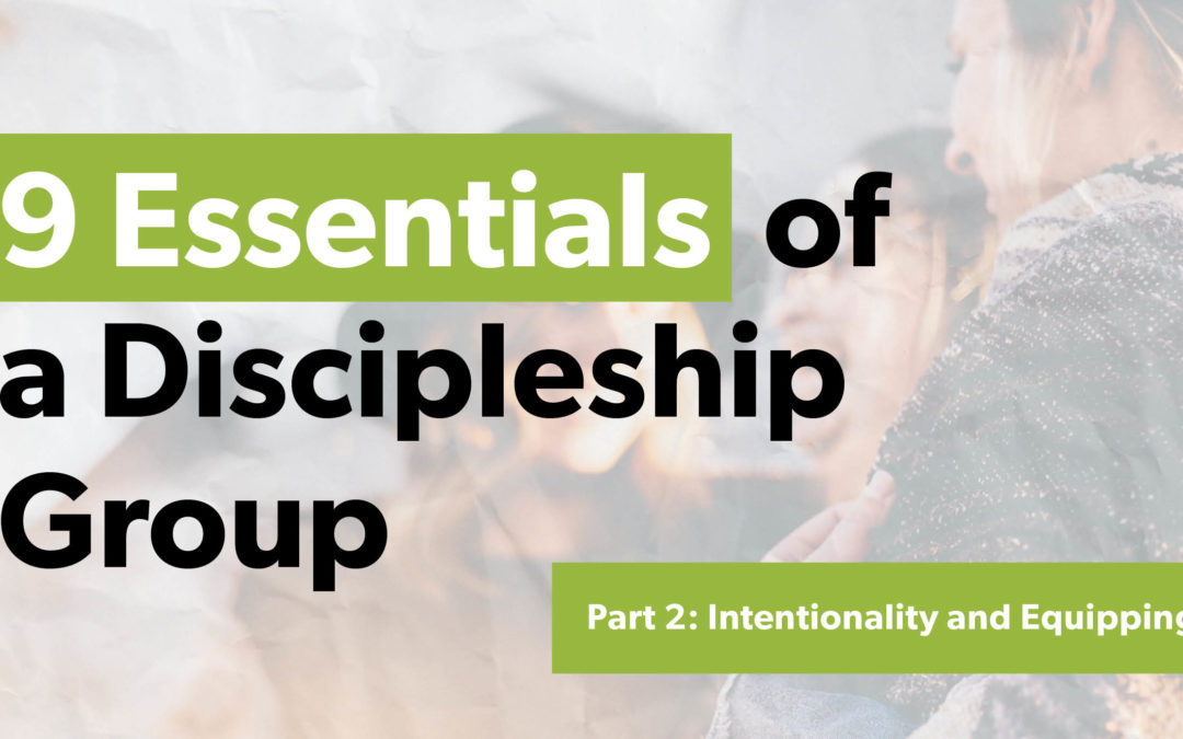 9 Essentials of a Discipleship Group – Part 2: Intentionality and Equipping
