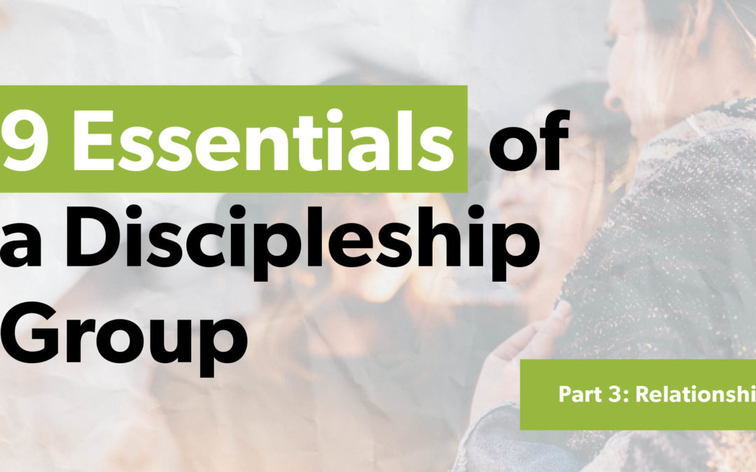 9 Essentials of a Discipleship Group – Part 3: Relationship