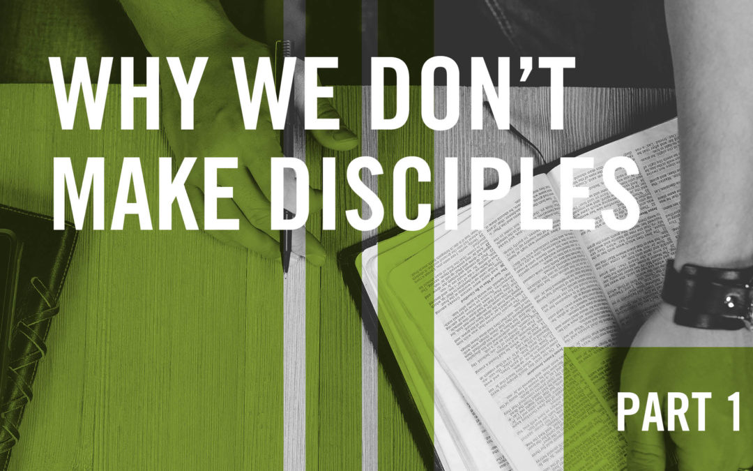 Why We Don't Make Disciples – Part 1