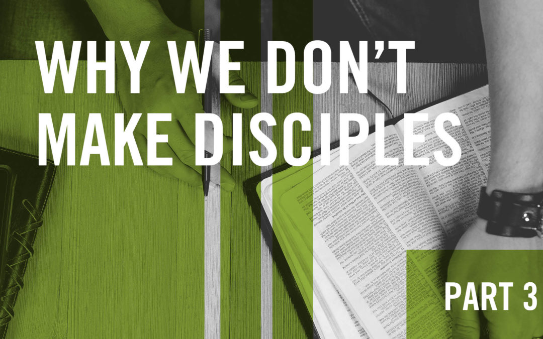 Why We Don't Make Disciples – Part 3: Unrealistic Expectations